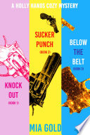 A Holly Hands Cozy Mystery Bundle  Knockout  Book 1   Sucker Punch  Book 2   and Below the Belt  Book 3