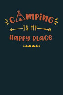 Camping Is My Happy Place  Camping Journal RV Travel Diary 6 x9  120 Page Logbook Road Trip Planner Caravan Records Gift for Campers Retirement G
