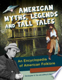 """American Myths, Legends, and Tall Tales: An Encyclopedia of American Folklore [3 volumes]: An Encyclopedia of American Folklore (3 Volumes)"" by Christopher R. Fee, Jeffrey B. Webb"