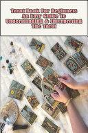 Tarot Book For Beginners An Easy Guide To Understanding   Interpreting The Tarot