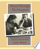 """""""PhotoTherapy Techniques: Exploring the Secrets of Personal Snapshots and Family Albums"""" by Judy Weiser"""