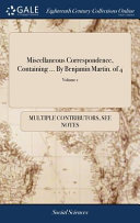 Miscellaneous Correspondence, Containing ... By Benjamin Martin. of 4; Volume 1