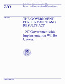 The Government Performance and Results Act   1997 governmentwide implementation will be uneven   report to congressional committees