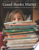 Good Books Matter  : How to Choose and Use Children's Literature to Help Students Grow as Readers