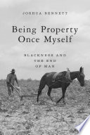 """""""Being Property Once Myself: Blackness and the End of Man"""" by Joshua Bennett"""