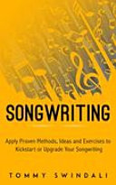 Songwriting  Apply Proven Methods  Ideas and Exercises to Kickstart or Upgrade Your Songwriting