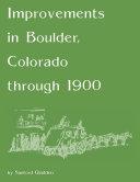 Improvements in Boulder  Colorado through 1900