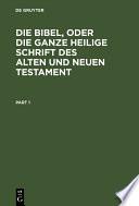 Die Bibel, oder die ganze Heilige Schrift des Alten und Neuen Testament