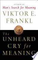 """The Unheard Cry for Meaning: Psychotherapy and Humanism"" by Viktor E. Frankl"
