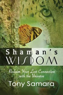 Shaman s Wisdom   Reclaim Your Lost Connection with the Universe