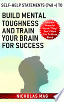Self-help Statements (748 +) to Build Mental Toughness and Train Your Brain for Success Pdf/ePub eBook