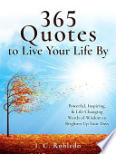"""365 Quotes to Live Your Life By: Powerful, Inspiring, & Life-Changing Words of Wisdom to Brighten Up Your Days"" by I. C. Robledo"