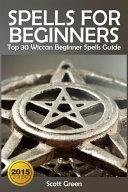Spells For Beginners : Top 30 Wiccan Beginner Spells Guide Pdf/ePub eBook