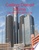 Calling Detroit Home:Life within the Motor City