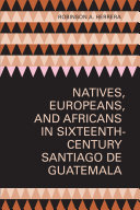 Pdf Natives, Europeans, and Africans in Sixteenth-Century Santiago de Guatemala Telecharger