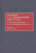Notable U S  Ambassadors Since 1775