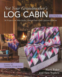 Not Your Grandmother s Log Cabin  40 Projects   New Quilts  Design Your Own Options   More