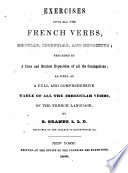 Exercises Upon All the French Verbs, Regular, Irregular, and Defective
