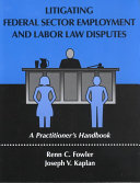 Litigating Federal Sector Employment and Labor Law Disputes