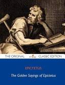 The Golden Sayings of Epictetus   The Original Classic Edition
