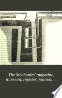 The Mechanics' Magazine, Museum, Register, Journal, and Gazette