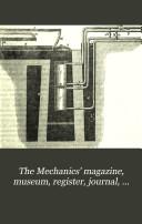 The Mechanics  Magazine  Museum  Register  Journal  and Gazette