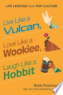 Live Like a Vulcan  Love Like a Wookiee  Laugh Like a Hobbit