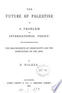 The future of Palestine as a problem of international policy   c