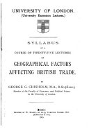 Syllabus of a Course of Twenty five Lectures on Geographical Factors Affecting British Trade