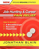 Job Hunting and Career Pain Relief – How to Solve Your Job Hunting and Career Problems