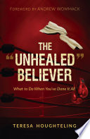 The 'Unhealed' Believer: What to Do When You've Done It All