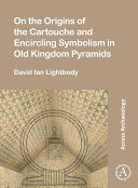 On the Origins of the Cartouche and Encircling Symbolism in Old Kingdom Pyramids Pdf/ePub eBook