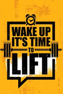 Wake Up It s Time to Lift