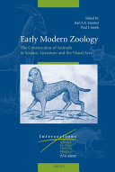 Early Modern Zoology: The Construction of Animals in Science, Literature and the Visual Arts 9 (2 vols)
