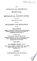 The Hot-house and Greenhouse Manual, or botanical cultivator ... Second edition