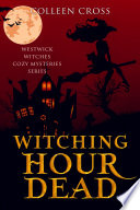 Witching Hour Dead   A Westwick Witches Cozy Mystery