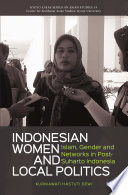 Indonesian Women and Local Politics  : Islam, Gender and Networks in Post-Suharto Indonesia