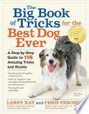"""""""The Big Book of Tricks for the Best Dog Ever: A Step-by-Step Guide to 118 Amazing Tricks and Stunts"""" by Larry Kay, Chris Perondi"""