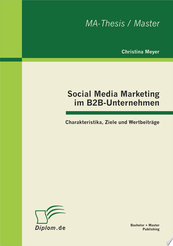 "Social Media Marketing im B2B-Unternehmen: Charakteristika, Ziele und Wertbeitr""ge"