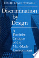 """""""Discrimination by Design: A Feminist Critique of the Man-made Environment"""" by Leslie Weisman"""