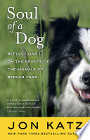 Soul of a Dog  : Reflections on the Spirits of the Animals of Bedlam Farm