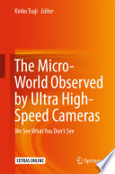 The Micro World Observed by Ultra High Speed Cameras Book