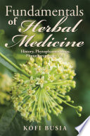 Fundamentals of Herbal Medicine  : History, Phytopharmacology and Phytotherapeutics , Volume 1