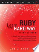 """""""Learn Ruby the Hard Way: A Simple and Idiomatic Introduction to the Imaginative World of Computational Thinking with Code"""" by Zed Shaw"""