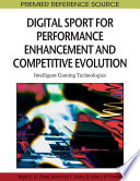 """Digital Sport for Performance Enhancement and Competitive Evolution: Intelligent Gaming Technologies: Intelligent Gaming Technologies"" by Pope, Nigel, Kuhn, Kerri-Ann L., Forster, John J.H."