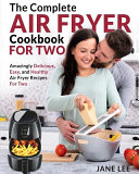 Air Fryer Cookbook for Two  The Complete Air Fryer Cookbook   Amazingly Delicious  Easy  and Healthy Air Fryer Recipes for Two