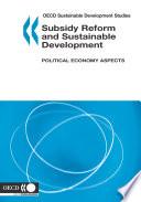Oecd Sustainable Development Studies Subsidy Reform And Sustainable Development Political Economy Aspects