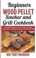 Beginners Wood Pellet Smoker and Grill Cookbook