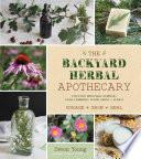 """The Backyard Herbal Apothecary: Effective Medicinal Remedies Using Commonly Found Herbs & Plants"" by Devon Young"