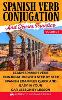 Spanish Verb Conjugation And Tenses Practice Volume I